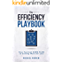 The Efficiency Playbook: Your Tactical GAME PLAN to Getting More for Less