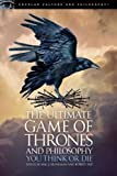 img - for The Ultimate Game of Thrones and Philosophy: You Think or Die (Popular Culture and Philosophy) book / textbook / text book