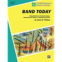 Band Today, Part 2 for Bassoon: A Band Method for Full Band Classes, Like-Instrument Classes or Individual Instruction (Bassoon) (Contemporary Band Course)
