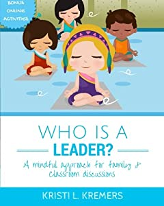 Who Is a Leader: A Mindful Approach for Family & Classroom Discussions