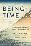 Being-Time: A Practitioner's Guide to Dogen's