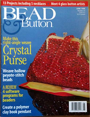 - Bead and Button Magazine, Number 25, June 1998 (Recreate a Vintage Crystal Purse; right-angle weave is perfect for a go anywhere evening bag, Number 25)