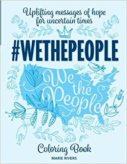 Book #WETHEPEOPLE Coloring Book: Uplifting Messages of Hope for Uncertain Times