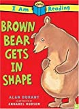Brown Bear Gets in Shape, Alan Durant and Annabel Hudson, 0753457970