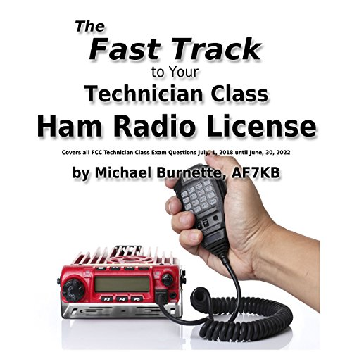 - The Fast Track to Your Technician Class Ham Radio License: Covers All Fcc Technician Class Exam Questions July, 1, 2018 Until June, 30, 2022: Fast Track Ham License Series