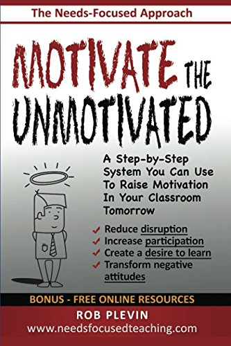 Motivate the Unmotivated: A step-by-step system you can use to raise motivation in your classroom tomorrow