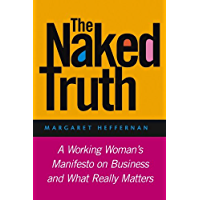 The Naked Truth: A Working Woman's Manifesto on Business and What Really Matters