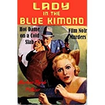Lady in the Blue Kimono: Film Noir Murders