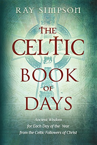 The Celtic Book of Days: Ancient Wisdom for Each Day of the Year from the Celtic Followers of Christ by Anamchara Books