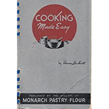 COOKING MADE EASY Published By the Millers of Monarch Pastry Flour