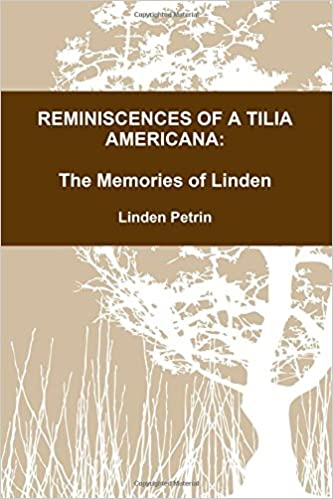 REMINISCENCES OF A TILIA AMERICANA Linden Petrin 9781365501456 Amazon Books
