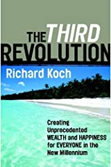 The Third Revolution: Creating Unprecedented Wealth and Happiness for Everyone in the New Millennium Kindle Edition
