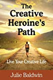 The Creative Heroine's Path: Live Your Creative Life