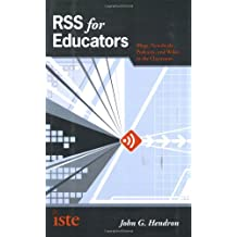 RSS for Educators: Blogs, Newsfeeds, Podcasts, and Wikis in the Classroom