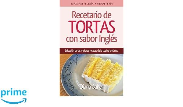 Recetario De Tortas Con Sabor Inglés: Una Selección De Las Mejores Recetas  De La Cocina Británica (Recetas Sabor Ingl?s) (Volume 2) (Spanish Edition):  Diana ...