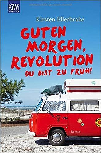 Guten Morgen Revolution Du Bist Zu Früh Kirsten