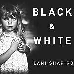 Black & White | Dani Shapiro