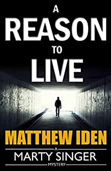 A Reason to Live (A Marty Singer Mystery Book 1) by [Iden, Matthew]