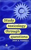 Study Toxicology Through Questions, Timbrell, John A., 0748406956