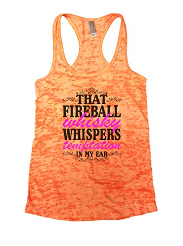 Womens Burnout Tank Top That Fireball Whiskey Whispers Temptation in my Ears Country Shirt (Extra Large, Neon Orange) (Womens Fireball Whiskey Shirt)