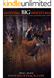 Hunting Big Whitetails: Tactics Guaranteed to Make You a More Successful Deer Hunter