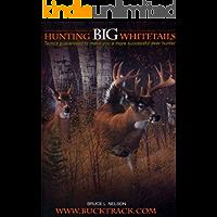 Hunting Big Whitetails: Tactics Guaranteed to Make You a More Successful Deer Hunter