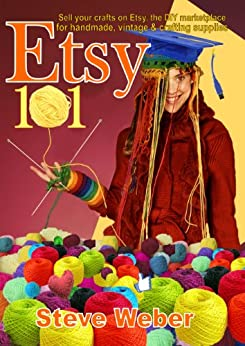 Etsy 101: Sell Your Crafts on Etsy, the DIY Marketplace for Handmade, Vintage and Crafting Supplies by [Weber, Steve]
