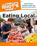 img - for The Complete Idiot's Guide to Eating Local (Complete Idiot's Guides (Lifestyle Paperback)) book / textbook / text book