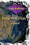 Free Will Flux by Sage Kalmus (2009-12-07)