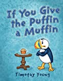 Image of If You Give the Puffin a Muffin