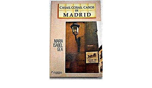 Casas, cosas y casos de Madrid: Amazon.es: María Isabel Gea Ortigas: Libros
