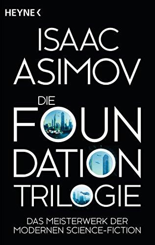(Die Foundation-Trilogie: Foundation / Foundation und Imperium / Zweite Foundation (Roboter und Foundation - der Zyklus 11) (German Edition))