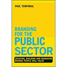 Branding for the Public Sector: Creating, Building and Managing Brands People Will Value