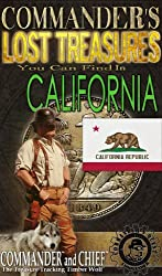 COMMANDER'S LOST TREASURES YOU CAN FIND IN THE STATE OF CALIFORNIA - FULL COLOR EDITION