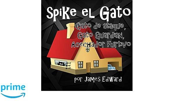 Spike el Gato: Gato de ataque, Gato Guardian, acechador furtivo (Spanish Edition): James Edward: 9781986915038: Amazon.com: Books