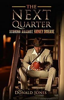 The Next Quarter: Scoring against kidney disease by [Jones, Donald]