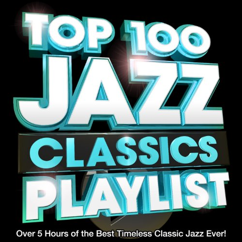 Top 100 Jazz Classics Playlist - Over 5 Hours of the Best Timeless Classic Jazz Ever! Perfect for Chilled Dinner Parties (Best Party Playlist Ever)
