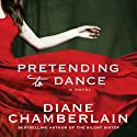 Pretending to Dance: A Novel Audiobook by Diane Chamberlain Narrated by Susan Bennett