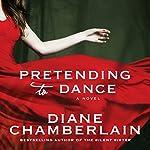 Pretending to Dance: A Novel | Diane Chamberlain