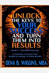 Unlock The Keys To Your Success And Turn Them Into Results (Volume 1) Paperback