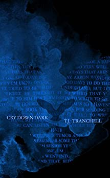 Cry Down Dark by [Tranchell, T.J.]