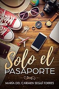 Solo el pasaporte (Spanish Edition) by Seguí Torres, María del Carmen