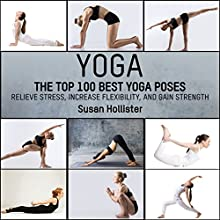 Yoga: The Top 100 Best Yoga Poses: Relieve Stress, Increase Flexibility, and Gain Strength | Livre audio Auteur(s) : Susan Hollister Narrateur(s) : Gail L. Chaffee