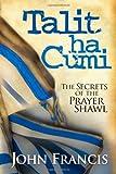 Talit Ha Cumi: The Secrets of the Prayer Shawl