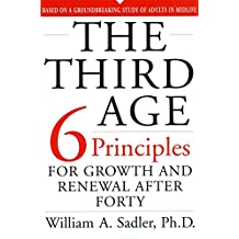 The Third Age: Six Principles Of Growth And Renewal After Forty