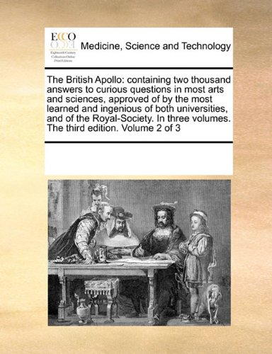 The British Apollo: containing two thousand answers to curious questions in most arts and sciences, approved of by the most learned and ingenious of ... volumes. The third edition. Volume 2 of 3 pdf epub