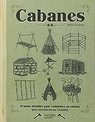 Cabanes : 50 plan détaillés pour construire sa cabane