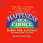 Happiness Is a Choice | Barry Neil Kaufman