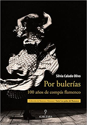 Por bulerías: 100 años de compás flamenco: Amazon.es: Silvia ...