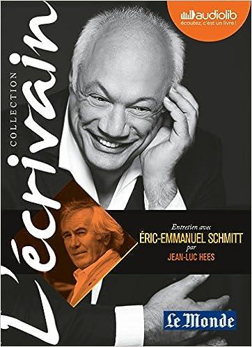 Amazon Fr L Ecrivain Eric Emmanuel Schmitt Entretien